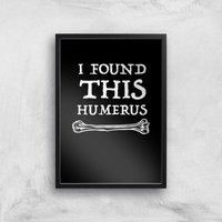 I Found This Humurus Art Print - A3 - Black Frame