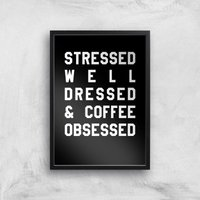 Stressed Dressed And Coffee Obsessed Art Print - A3 - Black Frame