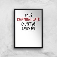 Does Running Late Count As Exercise Art Print - A3 - Black Frame - Sport Gifts