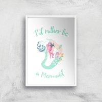 I'd Rather Be A Mermaid Art Print - A3 - White Frame