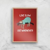 Live Slow Die WHenever Art Print - A3 - Wood Frame