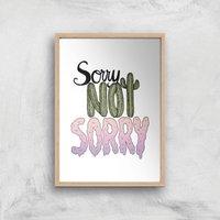 Sorry Not Sorry Art Print - A3 - Wood Frame
