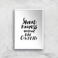 PlanetA444 Spread Kindness Around Like Confetti Art Print - A3 - White Frame