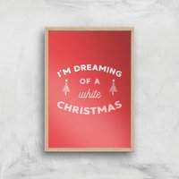 I'm Dreaming Of A White Christmas Art Print - A3 - Wood Frame - Christmas Gifts