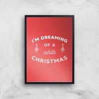 I'm Dreaming Of A White Christmas Art Print - A4 - Black Frame - Christmas Gifts