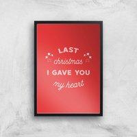 Last Christmas I Gave You My Heart Art Print - A4 - Black Frame - Christmas Gifts