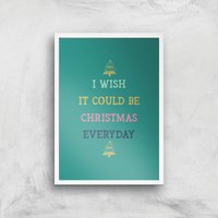 I Wish It Could Be Christmas Everyday Art Print - A4 - White Frame - Christmas Gifts