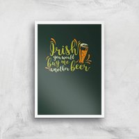 Irish You Would Buy Me Another Beer Art Print - A4 - White Frame - Alcohol Gifts