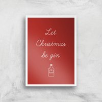 Let Christmas Be Gin Art Print - A4 - White Frame - Christmas Gifts