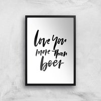 PlanetA444 Love You More Than Beer Art Print - A4 - Black Frame - Beer Gifts