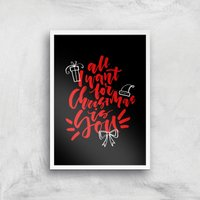 All I Want For Christmas Art Print - A4 - White Frame - Christmas Gifts