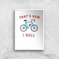 Thats How I Roll Art Print - A4 - White Frame