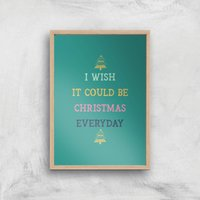 I Wish It Could Be Christmas Everyday Art Print - A4 - Wood Frame - Christmas Gifts