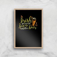 Irish You Would Buy Me Another Beer Art Print - A4 - Wood Frame - Beer Gifts