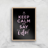 Keep Calm And Say I Do Art Print - A4 - Wood Frame