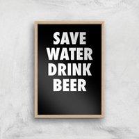 Save Water Drink Beer Art Print - A4 - Wood Frame - Beer Gifts
