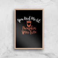 You Had Me At Pumpkin Spice Latte Art Print - A4 - Wood Frame - Pumpkin Gifts