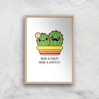 Was A Cacti, Now A Cactus Art Print - A4 - Wood Frame