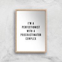 PlanetA444 I'm A Perfectionist with A Procrastinator Complex Art Print - A4 - Wood Frame