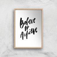 PlanetA444 Believe To Achieve Art Print - A4 - Wood Frame