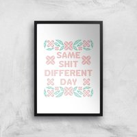 Same Shit Different Day Giclee Art Print - A2 - Wooden Frame