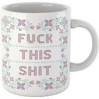 Fuck This Shit Mug - Mug Gifts