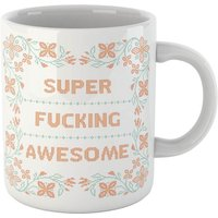 Super Fucking Awesome Mug - Mug Gifts