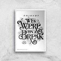 Friends We Were On A Break Giclee Art Print - A2 - White Frame
