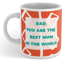 DAD, YOU ARE THE BEST MUM IN THE WORLD Mug - Mug Gifts