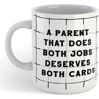 A PARENT THAT DOES BOTH JOBS, DESERVES BOTH CARDS Mug - Mug Gifts