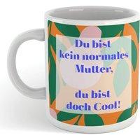 Du Bist Kein Normales Mutter, Du Bist Doch Cool! Mug - Mug Gifts