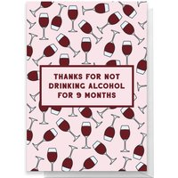 Thanks For Not Drinking Alcohol For 9 Months Greetings Card - Giant Card - Alcohol Gifts