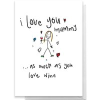 I Love You Mummy As Much As You Love Wine Greetings Card - Giant Card - Alcohol Gifts