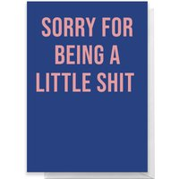 Sorry For Being A Little Shit Greetings Card - Giant Card