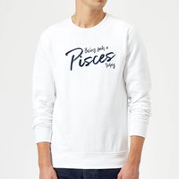 Being Such A Pisces Today Sweatshirt - White - M - White