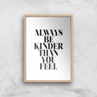 Image of Always Be Kinder Than You Feel Giclee Art Print - A3 - Wooden Frame