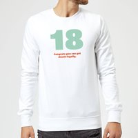 18 Congrats You Can Get Drunk Legally. Sweatshirt - White - M - White
