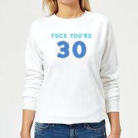 Fuck You're 30 Women's Sweatshirt - White - XXL - White