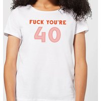 Fuck You're 40 Women's T-Shirt - White - 3XL - White