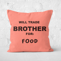 'Will Trade Brother For Food Square Cushion - 40x40cm - Soft Touch