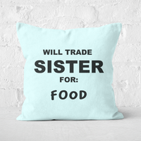 'Will Trade Sister For Food Square Cushion - 40x40cm - Soft Touch