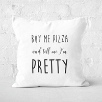 Buy Me Pizza And Tell Me Im Pretty Square Cushion - 50x50cm - Soft Touch