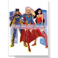 DC Super Hero Women You're My Hero Greetings Card - Standard Card