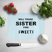 Will Trade Sister For Sweets Chopping Board