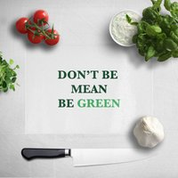 Image of Don't Be Mean, Be Green Chopping Board