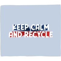Keep Calm And Recycle Fleece Blanket