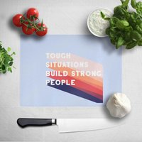 Tough Situations Build Strong People Chopping Board