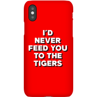I'd Never Feed You To The Tigers Phone Case for iPhone and Android - iPhone XR - Snap Case - Matte