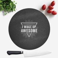 I Wake Up Awesome Round Chopping Board