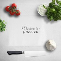 I'll Be There In A Prosecco Chopping Board